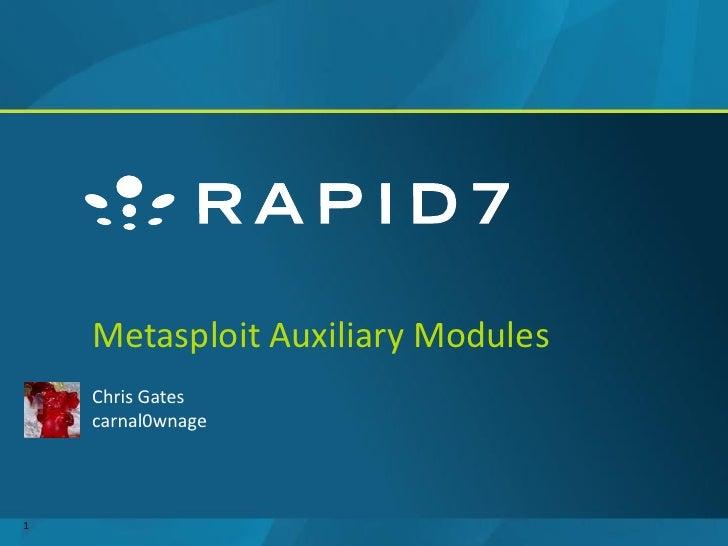 Metasploit Auxiliary Modules    Chris Gates    carnal0wnage1