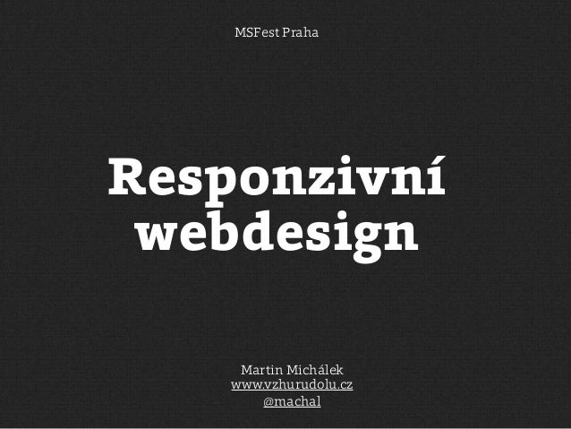 MSFest Praha  Responzivní webdesign Martin Michálek www.vzhurudolu.cz @machal