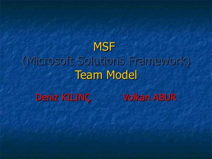 MSF  (Microsoft Solutions Framework) Team Model Deniz KILINÇ  Volkan ABUR