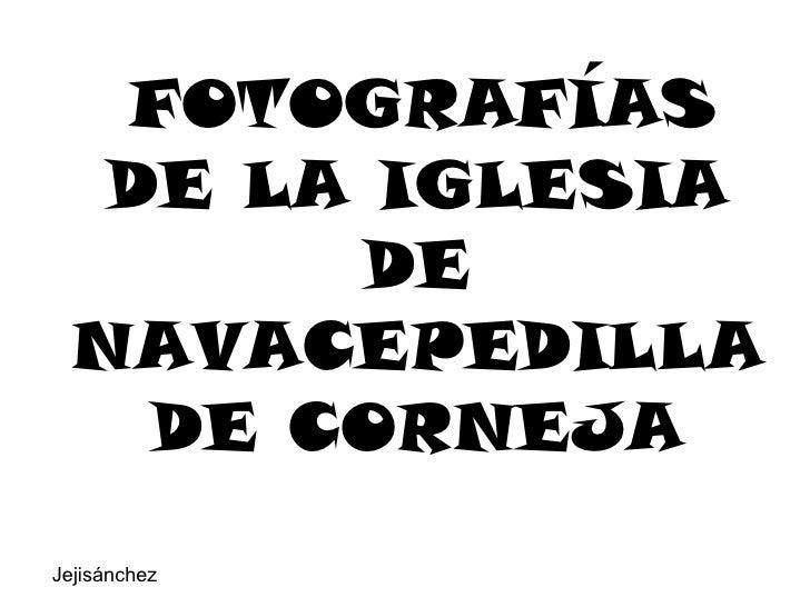 FOTOGRAFÍAS   DE LA IGLESIA        DE  NAVACEPEDILLA    DE CORNEJAJejisánchez