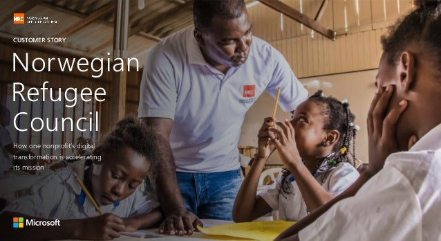 CUSTOMER STORY How one nonprofit's digital transformation is accelerating its mission Norwegian Refugee Council