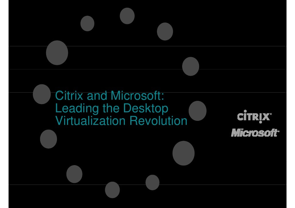 Citrix d Microsoft: Cit i and Mi      ft Leading the Desktop Virtualization Revolution