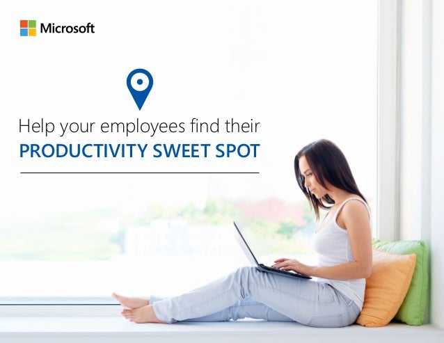 PRODUCTIVITY SWEET SPOT Help your employees find their