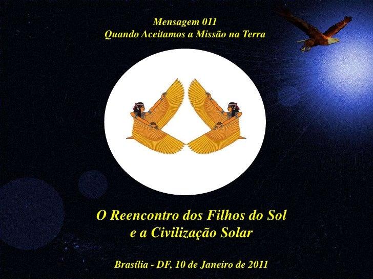 Mensagem 011  Quando Aceitamos a Missão na Terra     O Reencontro dos Filhos do Sol      e a Civilização Solar     Brasíli...