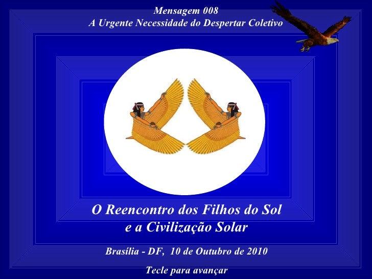 Mensagem 008 A Urgente Necessidade do Despertar Coletivo O Reencontro dos Filhos do Sol e a Civilização Solar Brasília - D...