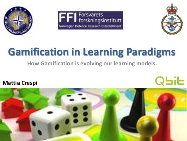Gamification in Learning Paradigms How Gamification is evolving our learning models. Mattia Crespi