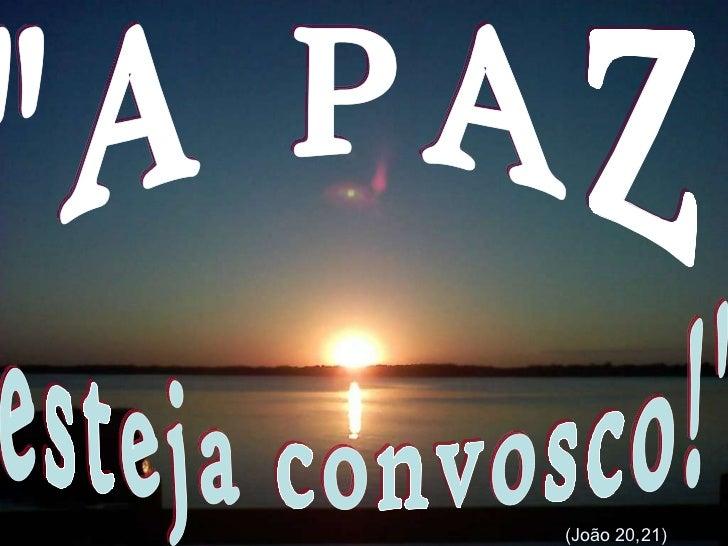 """esteja convosco!""""  (João 20,21) """"A PAZ"""