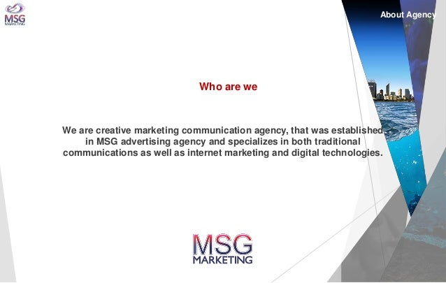 Who are we  We are creative marketing communication agency, that was established in MSG advertising agency and specializes...