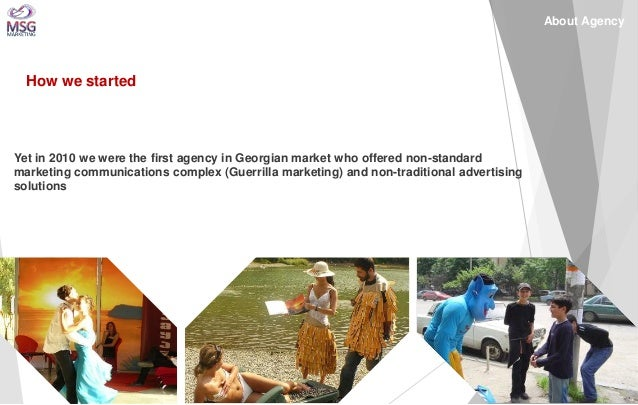 Yet in 2010 we were the first agency in Georgian market who offered non-standard marketing communications complex (Guerril...