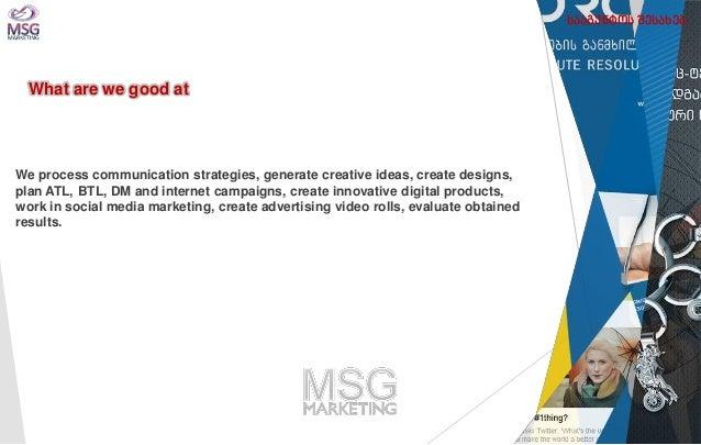 We process communication strategies, generate creative ideas, create designs, plan ATL, BTL, DM and internet campaigns, cr...