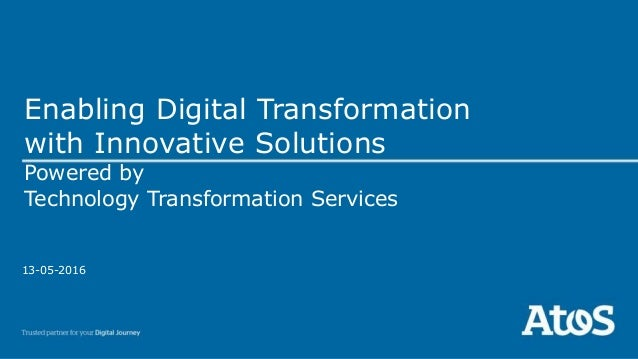 13-05-2016 Enabling Digital Transformation with Innovative Solutions Powered by Technology Transformation Services