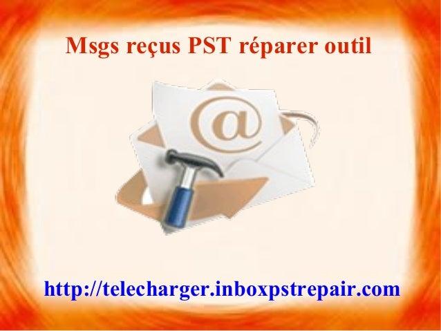 Msgs reçus PST réparer outilhttp://telecharger.inboxpstrepair.com