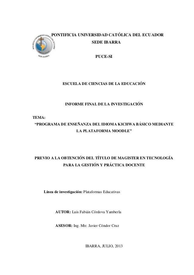 PONTIFICIA UNIVERSIDAD CATÓLICA DEL ECUADOR SEDE IBARRA PUCE-SI  ESCUELA DE CIENCIAS DE LA EDUCACIÓN  INFORME FINAL DE LA ...