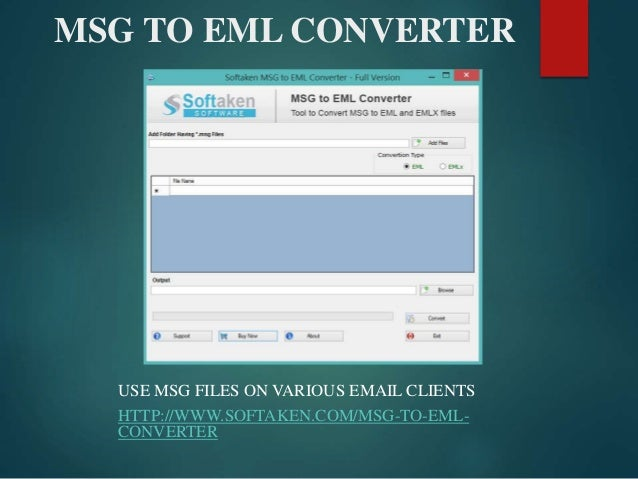 MSG TO EML CONVERTER USE MSG FILES ON VARIOUS EMAIL CLIENTS HTTP://WWW.SOFTAKEN.COM/MSG-TO-EML- CONVERTER