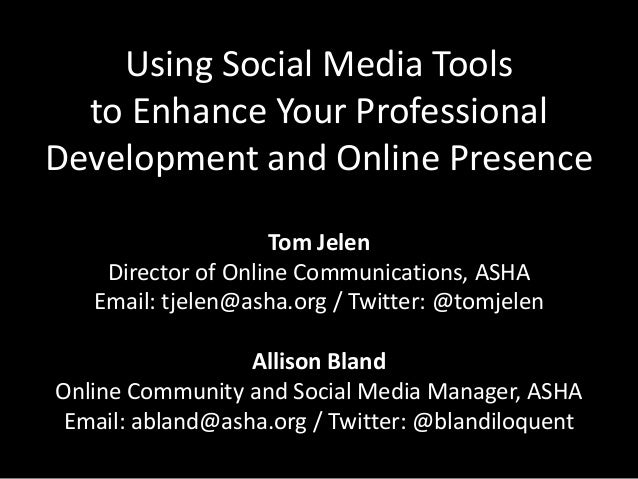 Using Social Media Tools to Enhance Your Professional Development and Online Presence Tom Jelen Director of Online Communi...