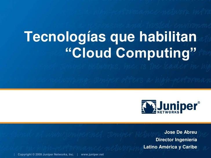 """Jose De Abreu<br />Director Ingeniería<br />Latino América y Caribe<br />Tecnologías que habilitan """"Cloud Computing""""<br />"""