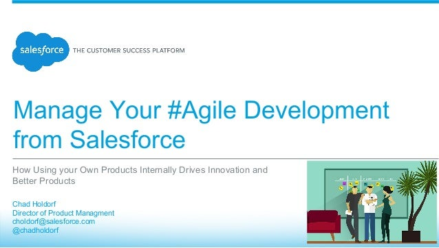 Manage Your #Agile Development from Salesforce ​ Chad Holdorf ​ Director of Product Managment ​ choldorf@salesforce.com ​ ...