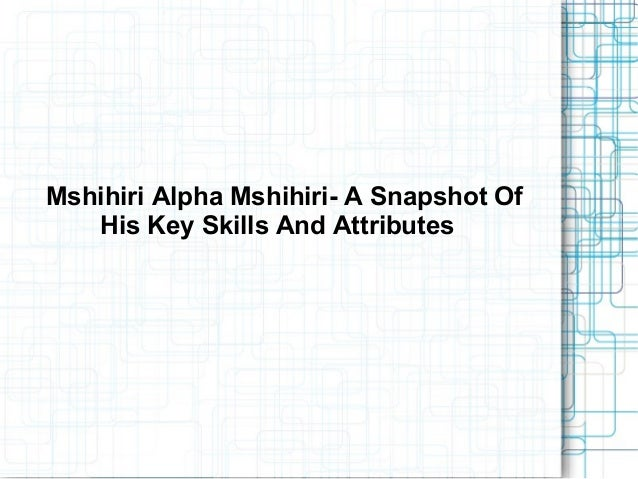 Mshihiri Alpha Mshihiri- A Snapshot Of His Key Skills And Attributes