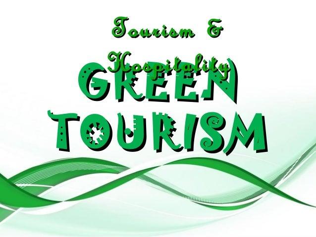GREENGREEN TOURISMTOURISM Tourism &Tourism & HospitalityHospitality