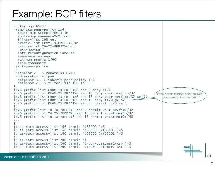 Example: BGP filters      router bgp 65432       template peer-policy IX6        route-map AcceptFromIx in        route-ma...