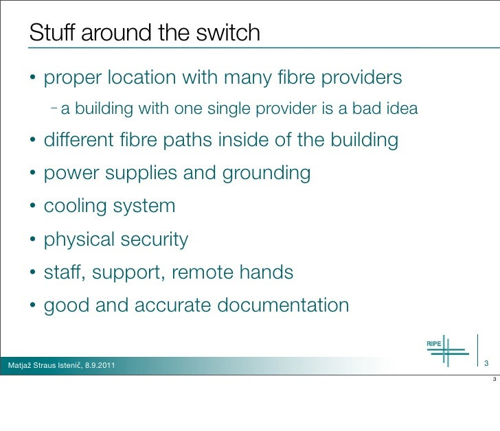 Stuff around the switch      •   proper location with many fibre providers            –a     building with one single provi...