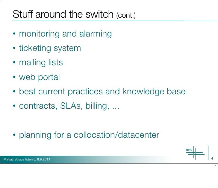 Stuff around the switch (cont.)      •   monitoring and alarming      •   ticketing system      •   mailing lists      •  ...