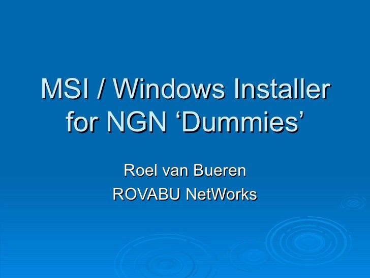 MSI / Windows Installer for NGN 'Dummies' Roel van Bueren ROVABU NetWorks