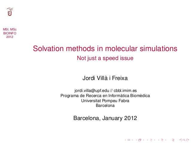 MSI, MScBIOINFO  2012           Solvation methods in molecular simulations                           Not just a speed issu...