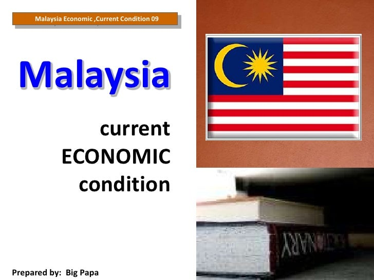 Malaysia Economic ,Current Condition 09<br />Malaysia <br /> current ECONOMIC condition <br />Prepared by:  Big Papa<br />