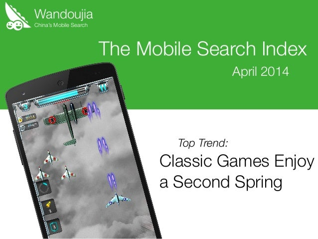 Wandoujia Classic Games Enjoy a Second Spring The Mobile Search Index April 2014 China's Mobile Search Top Trend: