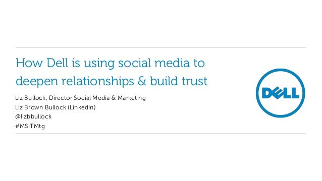 How Dell is using social media todeepen relationships & build trustLiz Bullock, Director Social Media & MarketingLiz Brown...