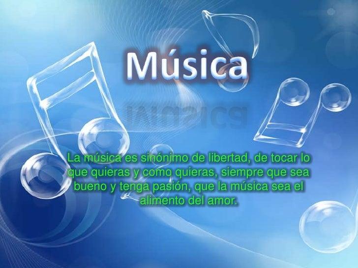 La música es sinónimo de libertad, de tocar loque quieras y como quieras, siempre que sea bueno y tenga pasión, que la mús...