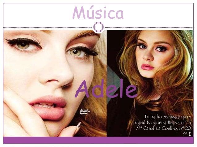 MúsicaAdele              Trabalho realizado por:         Ingrid Nogueira Bispo, nº 15          Mª Carolina Coelho, nº 20  ...