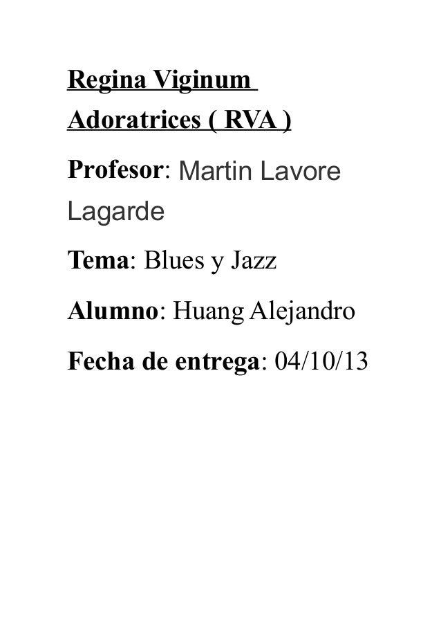 Regina Viginum Adoratrices ( RVA ) Profesor: Martin Lavore Lagarde Tema: Blues y Jazz Alumno: Huang Alejandro Fecha de ent...