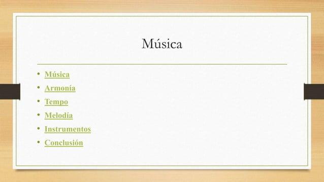 Música  • Música  • Armonía  • Tempo  • Melodía  • Instrumentos  • Conclusión