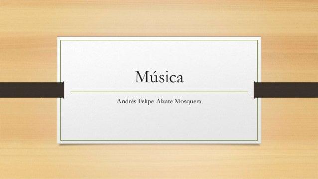 Música  Andrés Felipe Alzate Mosquera
