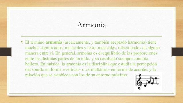 Armonía  • El término armonía (arcaicamente, y también aceptado harmonía) tiene  muchos significados, musicales y extra mu...