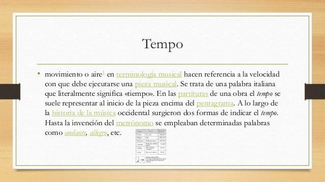 Tempo  • movimiento o aire1 en terminología musical hacen referencia a la velocidad  con que debe ejecutarse una pieza mus...