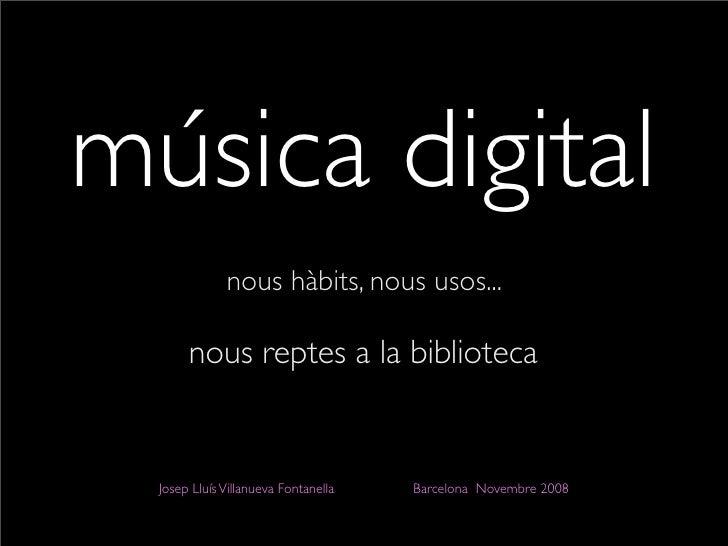 música digital               nous hàbits, nous usos...         nous reptes a la biblioteca     Josep Lluís Villanueva Font...
