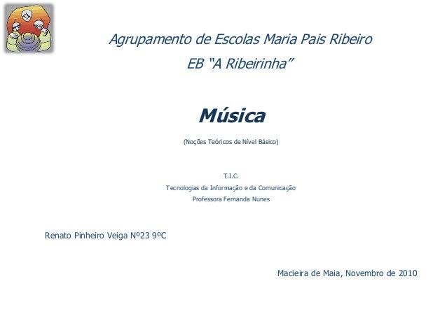 """Agrupamento de Escolas Maria Pais Ribeiro  EB """"A Ribeirinha""""  Música  (Noções Teóricos de Nível Básico)  T.I.C.  Tecnologi..."""