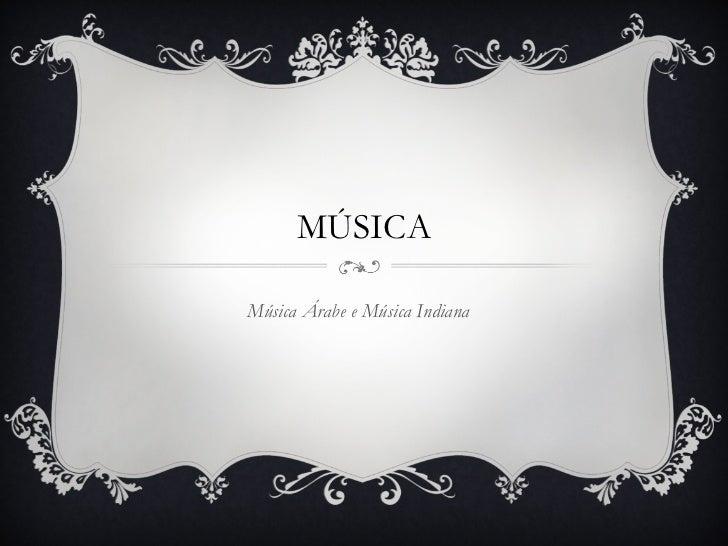 MÚSICA Música Árabe e Música Indiana