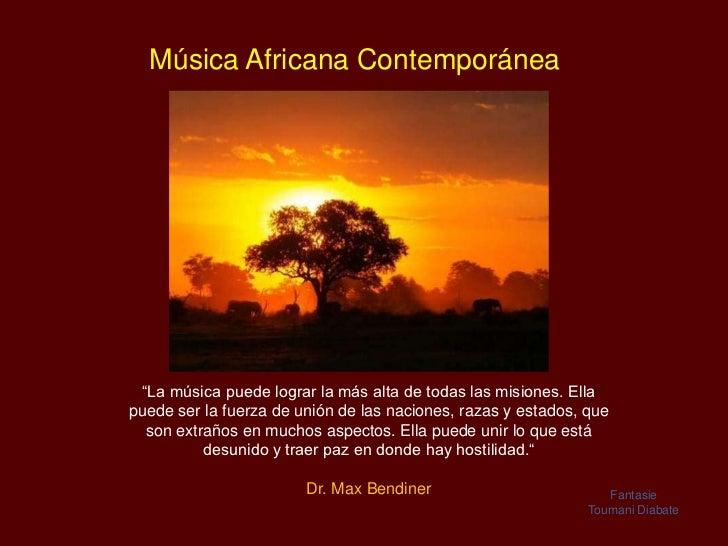 """Música Africana Contemporánea """"La música puede lograr la más alta de todas las misiones. Ellapuede ser la fuerza de unión ..."""