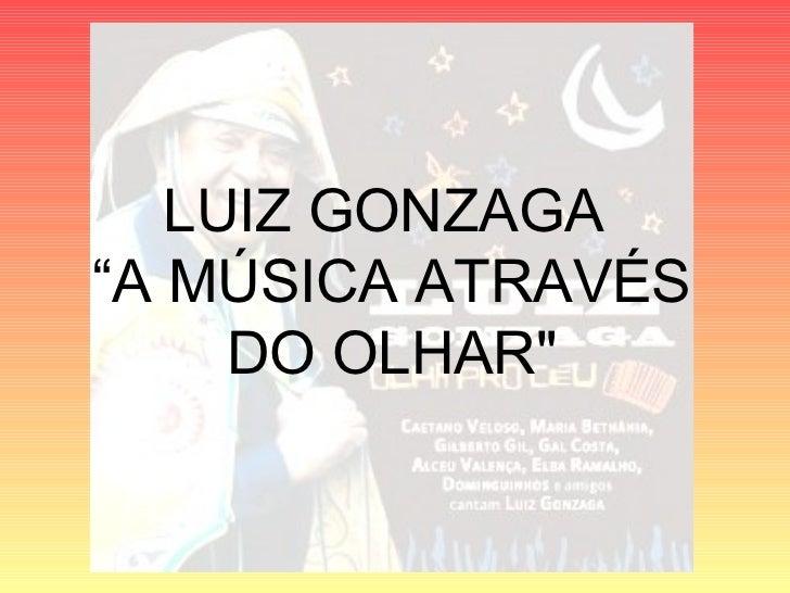 "LUIZ GONZAGA""A MÚSICA ATRAVÉS     DO OLHAR"""