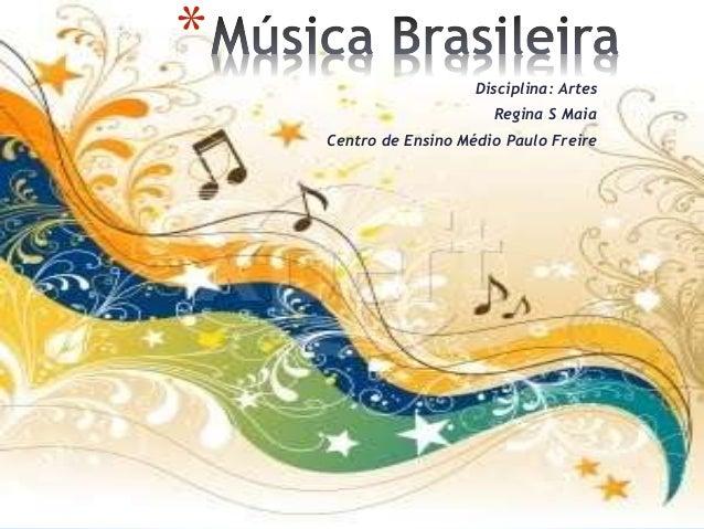 * Disciplina: Artes Regina S Maia Centro de Ensino Médio Paulo Freire