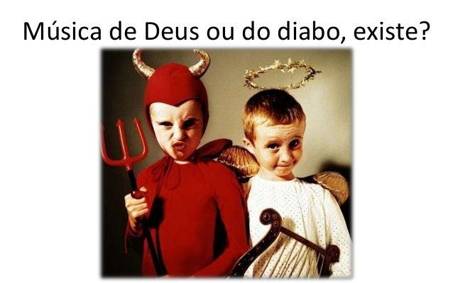Música de Deus ou do diabo, existe?