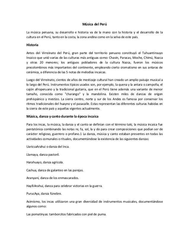 Música del Perú La música peruana, su desarrollo e historia va de la mano con la historia y el desarrollo de la cultura en...