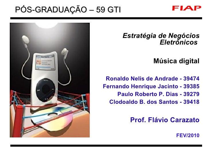 <ul><li>Estratégia de Negócios Eletrônicos  </li></ul><ul><li>Música digital </li></ul><ul><li>Ronaldo Nelis de Andrade - ...
