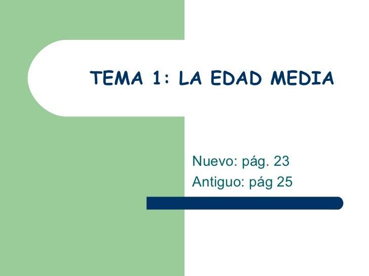 TEMA 1: LA EDAD MEDIA Nuevo: pág. 23 Antiguo: pág 25