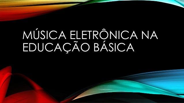 MÚSICA ELETRÔNICA NA EDUCAÇÃO BÁSICA