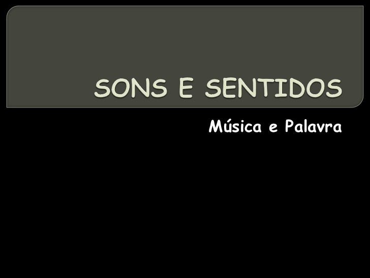 SONS E SENTIDOS<br />Música e Palavra<br />